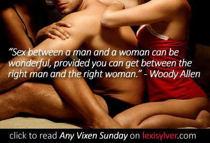Woody Allen Quote about Threesome Sex - read Any Vixen Sunday by Lexi Sylver