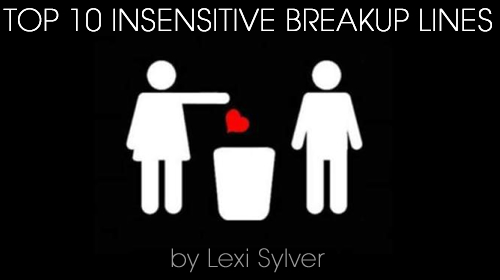 Top 10 Insensitive Breakup Lines by Lexi Sylver