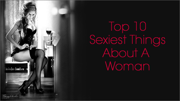Top 10 Sexiest Things About A Woman by Lexi Sylver