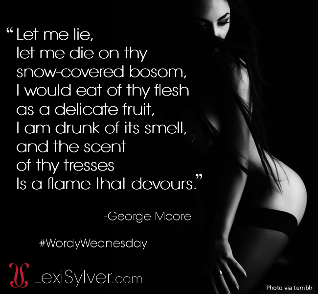 Wordy Wednesday | George Moore | Erotic Quotes | Lexi Sylver