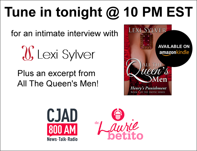 Lexi Sylver on Dr. Laurie Betito's Passion | CJAD Radio 800AM | June 2015 | Lexi Sylver Interview and Excerpt | All The Queen's Men