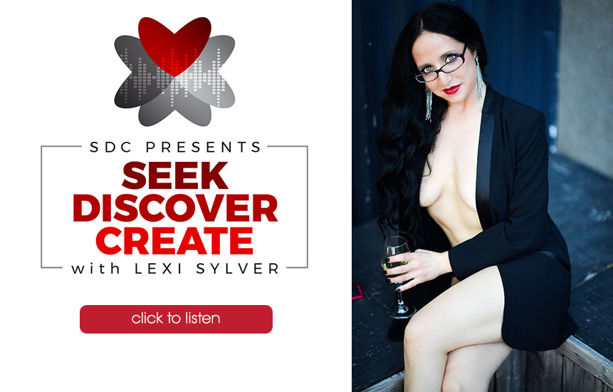 Lexi Sylver Podcast | SDC Presents: Seek, Discover, Create with Lexi Sylver | The Sexy Lifestyle Network